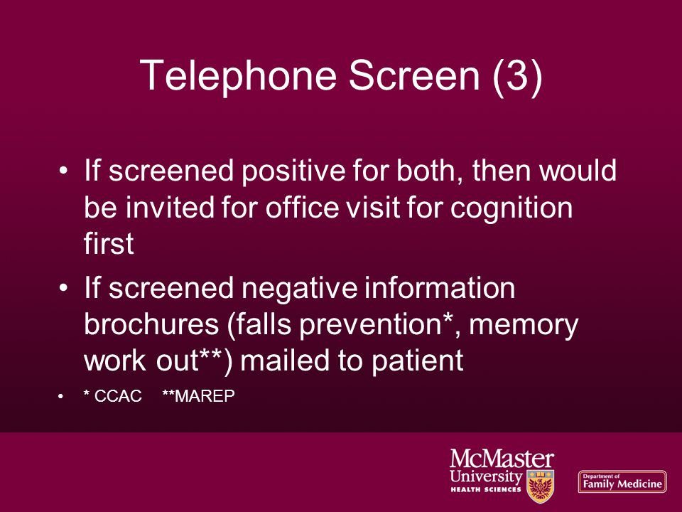Telephone Screen (3)‏ If screened positive for both, then would be invited for office visit for cognition first If screened negative information broch