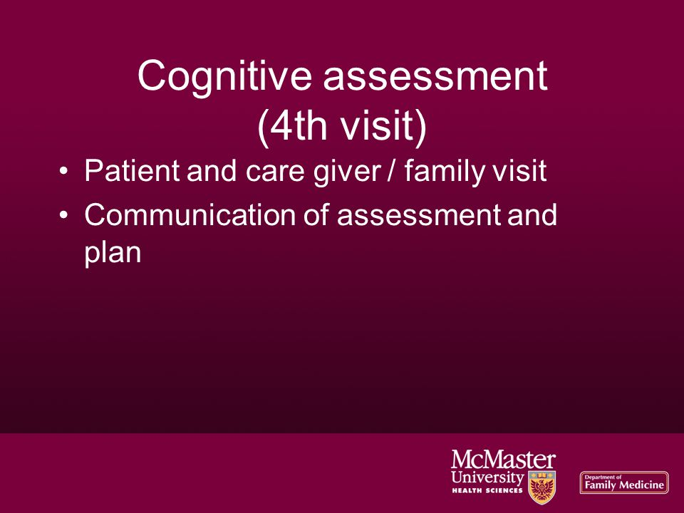 Cognitive assessment (4th visit)‏ Patient and care giver / family visit Communication of assessment and plan