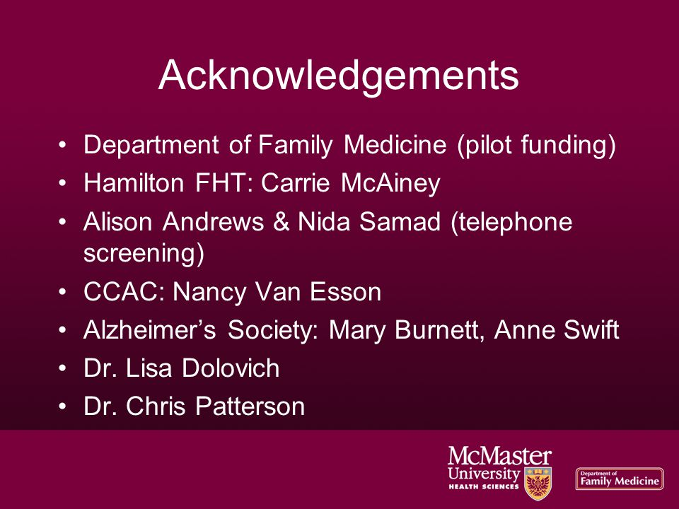 Acknowledgements Department of Family Medicine (pilot funding)‏ Hamilton FHT: Carrie McAiney Alison Andrews & Nida Samad (telephone screening)‏ CCAC: