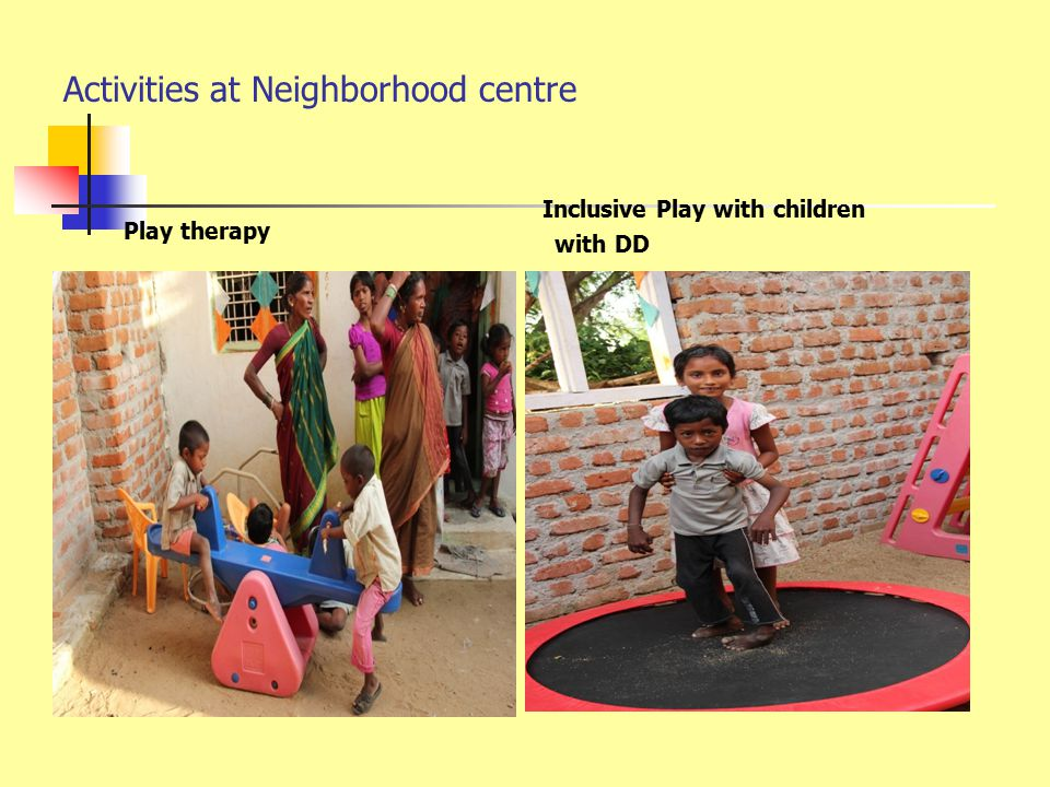 Functions of Neighbourhood Centre To serve as a place where persons with and without disabilities can be together.