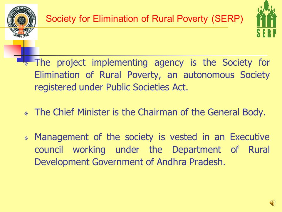  The project implementing agency is the Society for Elimination of Rural Poverty, an autonomous Society registered under Public Societies Act.