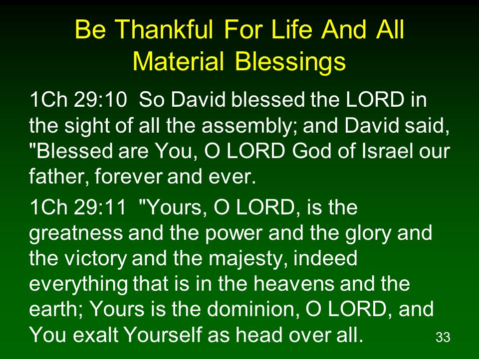 33 Be Thankful For Life And All Material Blessings 1Ch 29:10 So David blessed the LORD in the sight of all the assembly; and David said,