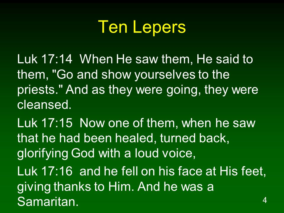 5 Ten Lepers Luk 17:17 Then Jesus answered and said, Were there not ten cleansed.