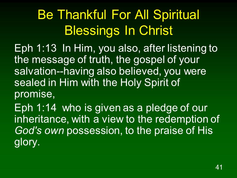 41 Be Thankful For All Spiritual Blessings In Christ Eph 1:13 In Him, you also, after listening to the message of truth, the gospel of your salvation-
