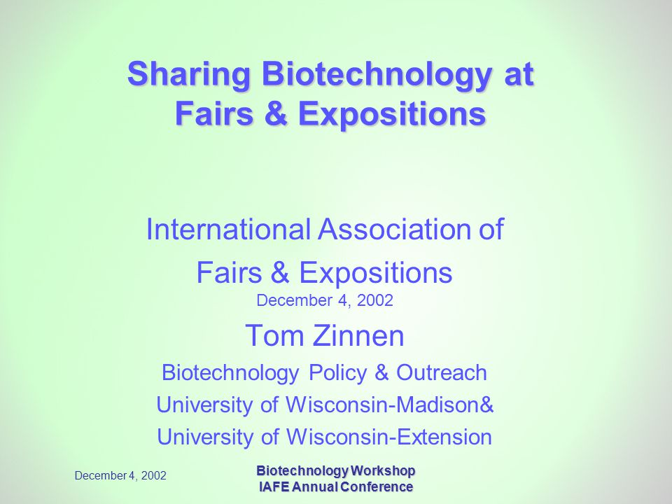 December 4, 2002 Biotechnology Workshop IAFE Annual Conference Sharing Biotechnology at Fairs & Expositions International Association of Fairs & Expos