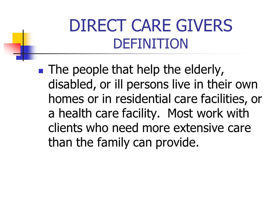 DIRECT CARE GIVERS Who are they.