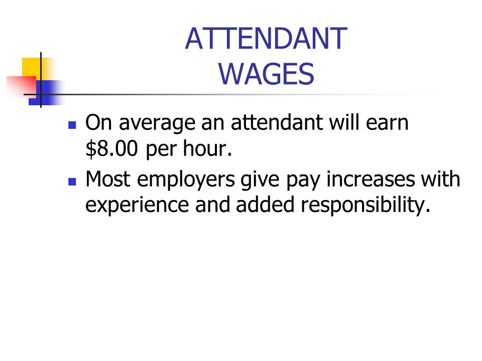 ATTENDANT WAGES On average an attendant will earn $8.00 per hour.