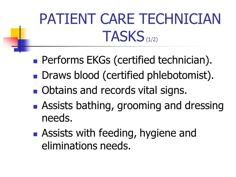 PATIENT CARE TECHNICIAN TASKS (1/2) Performs EKGs (certified technician).