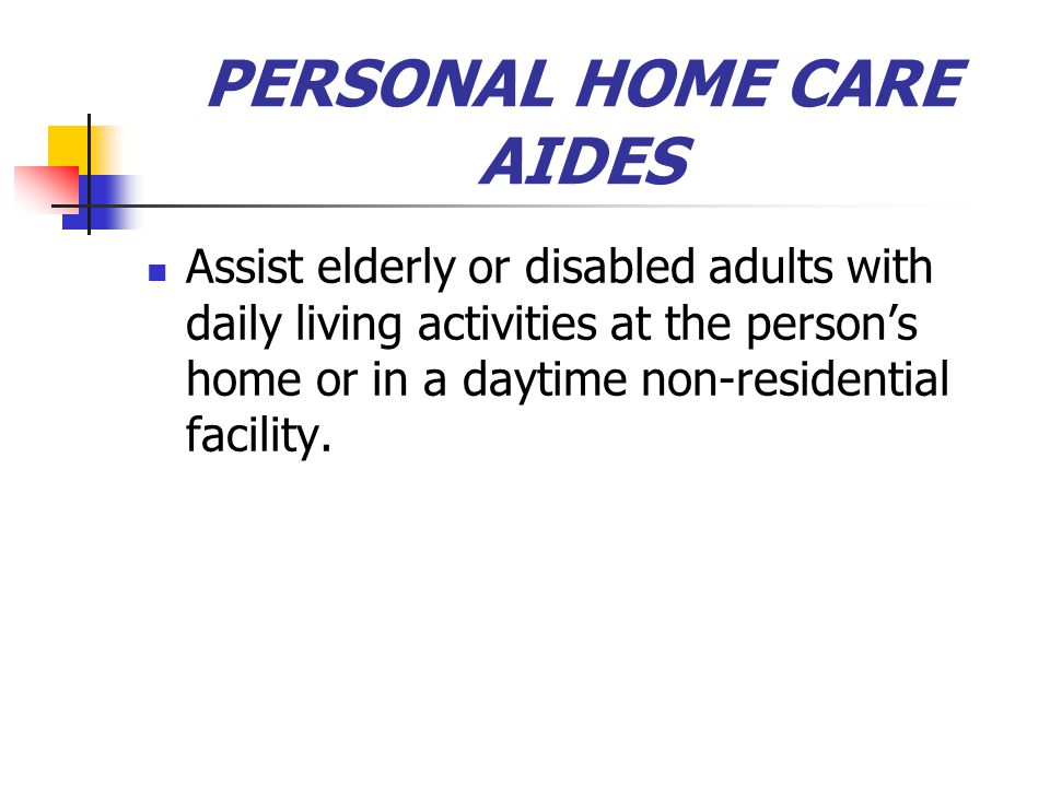 PERSONAL HOME CARE AIDE TASKS (1/2) Advises and assists family members in planning nutritious meals, purchasing and preparing foods, and utilizing commodities from surplus food programs.