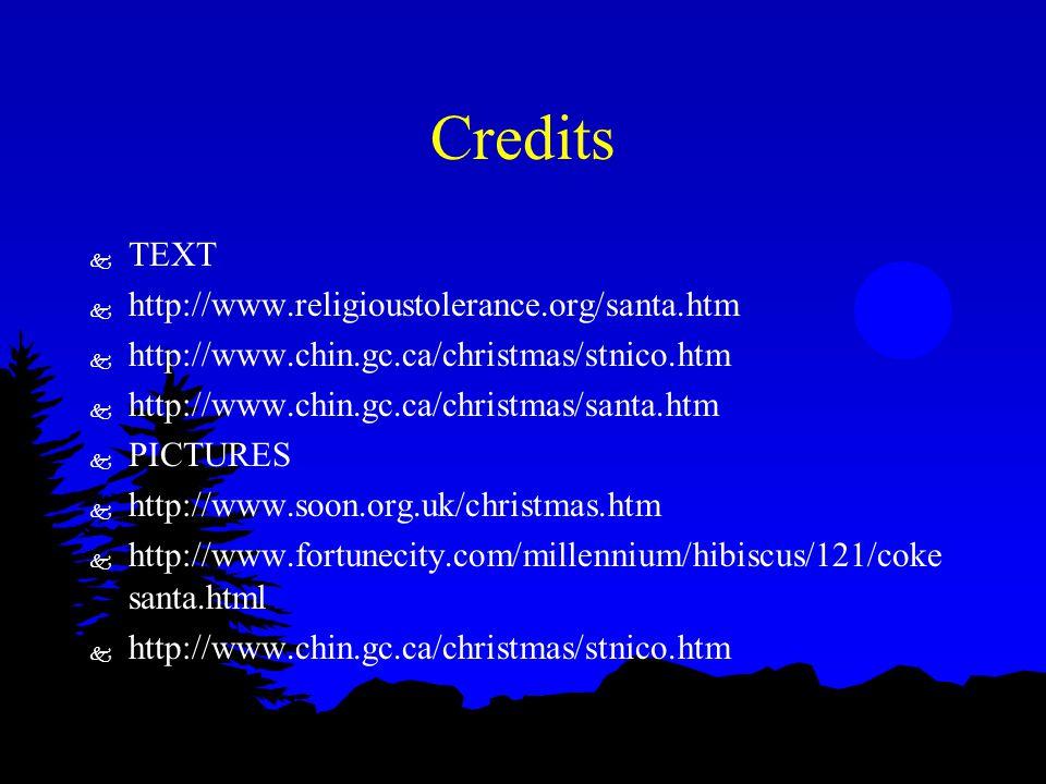Credits k TEXT k http://www.religioustolerance.org/santa.htm k http://www.chin.gc.ca/christmas/stnico.htm k http://www.chin.gc.ca/christmas/santa.htm