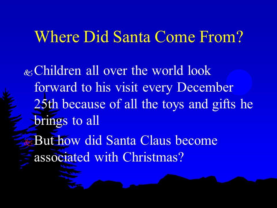 Saint Nicholas k Santa Claus evolved from Saint Nicholas.