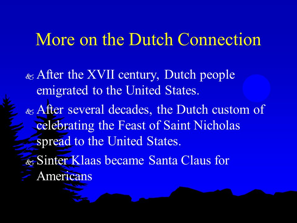 More on the Dutch Connection k After the XVII century, Dutch people emigrated to the United States. k After several decades, the Dutch custom of celeb