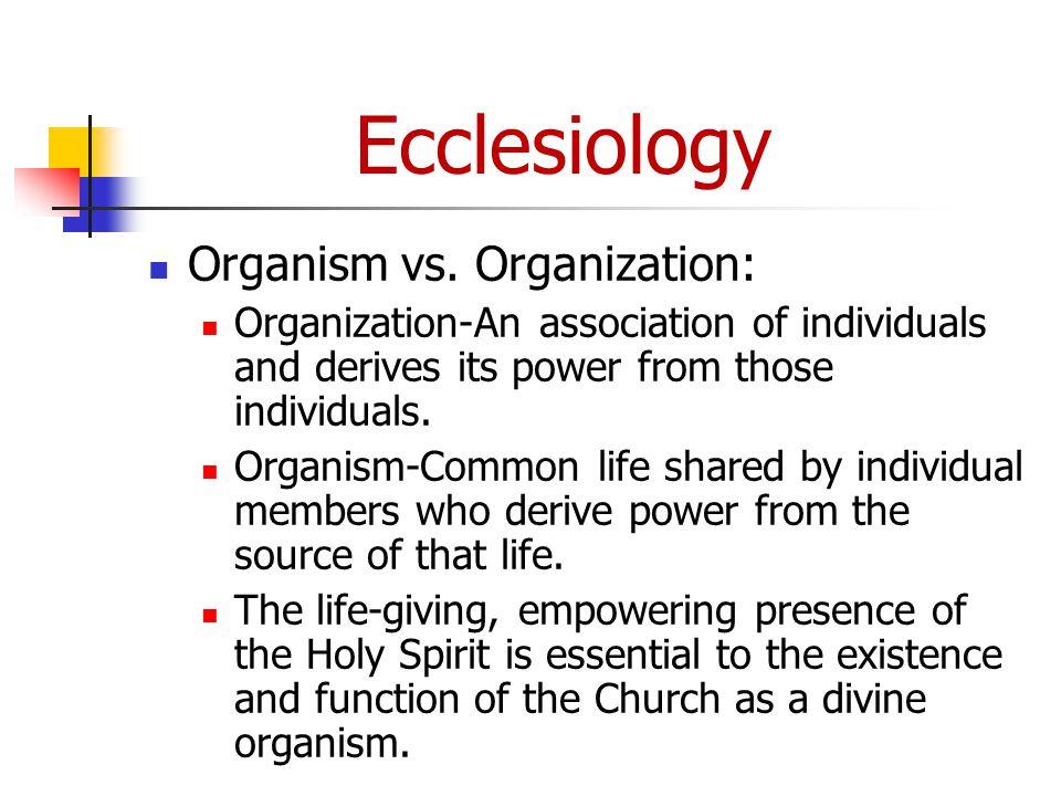 Ecclesiology Organism vs.