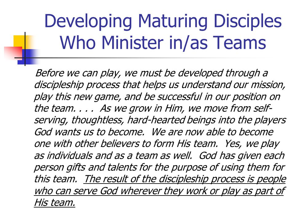 Before we can play, we must be developed through a discipleship process that helps us understand our mission, play this new game, and be successful in our position on the team....
