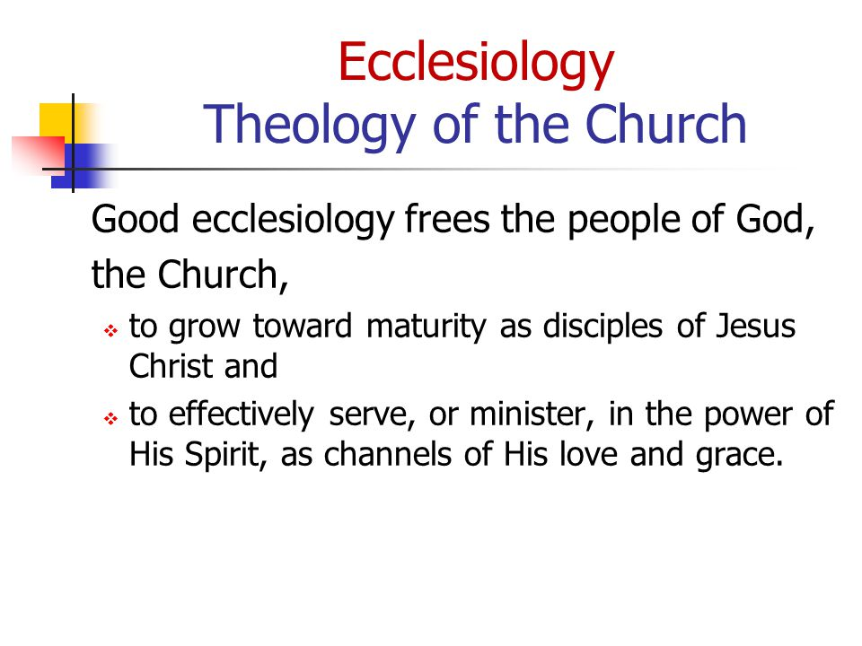 Ecclesiology Good ecclesiology leads to-- Building the Church by Being the Church