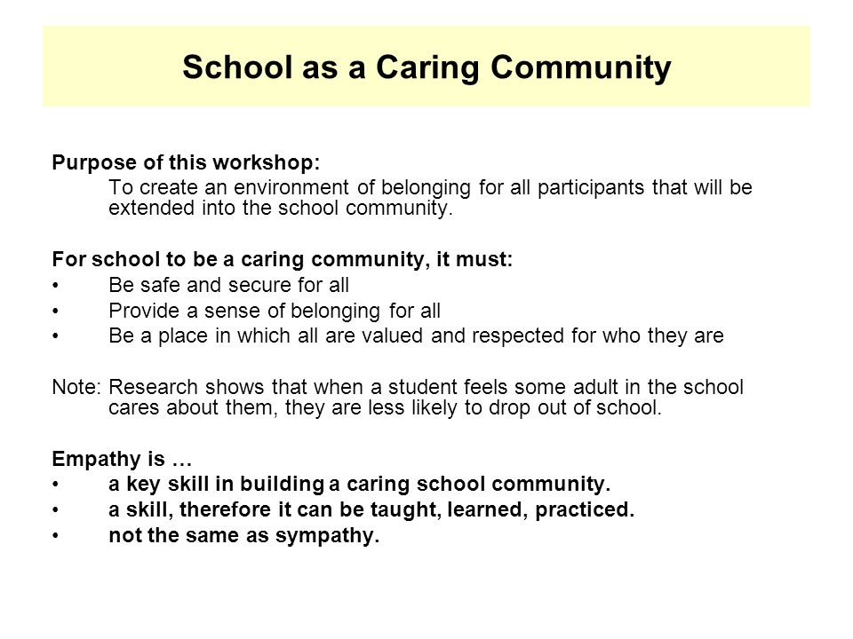 School as a Caring Community Purpose of this workshop: To create an environment of belonging for all participants that will be extended into the schoo