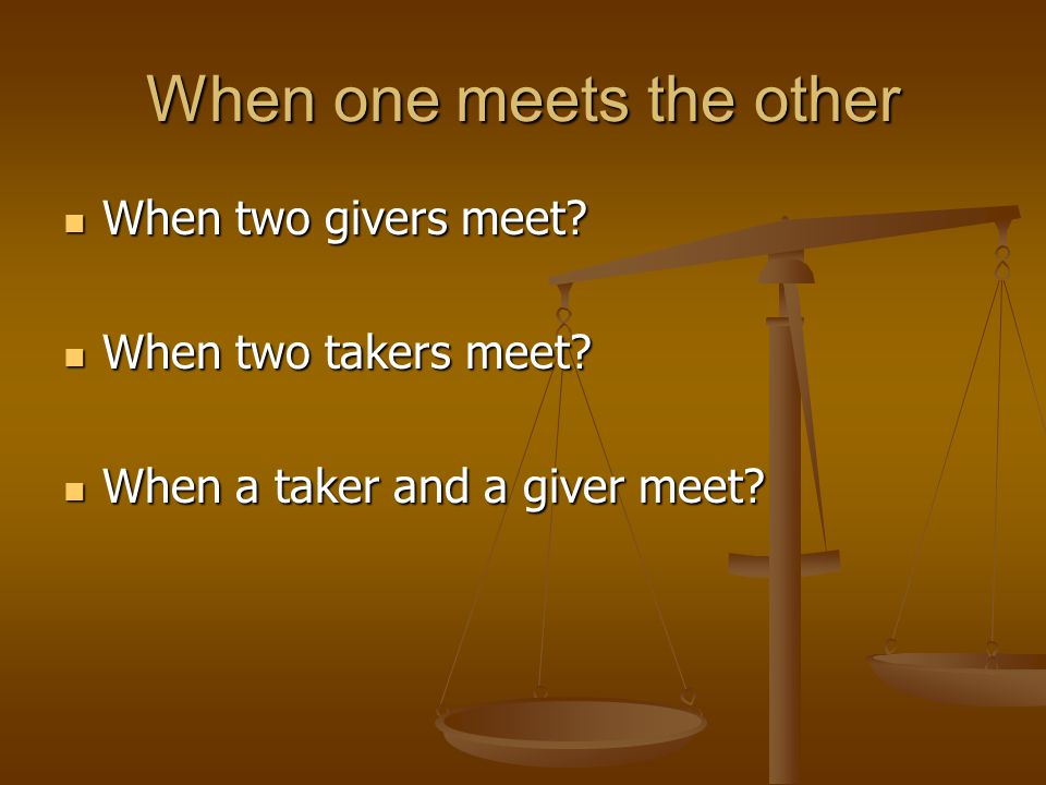 When one meets the other When two givers meet.When two givers meet.