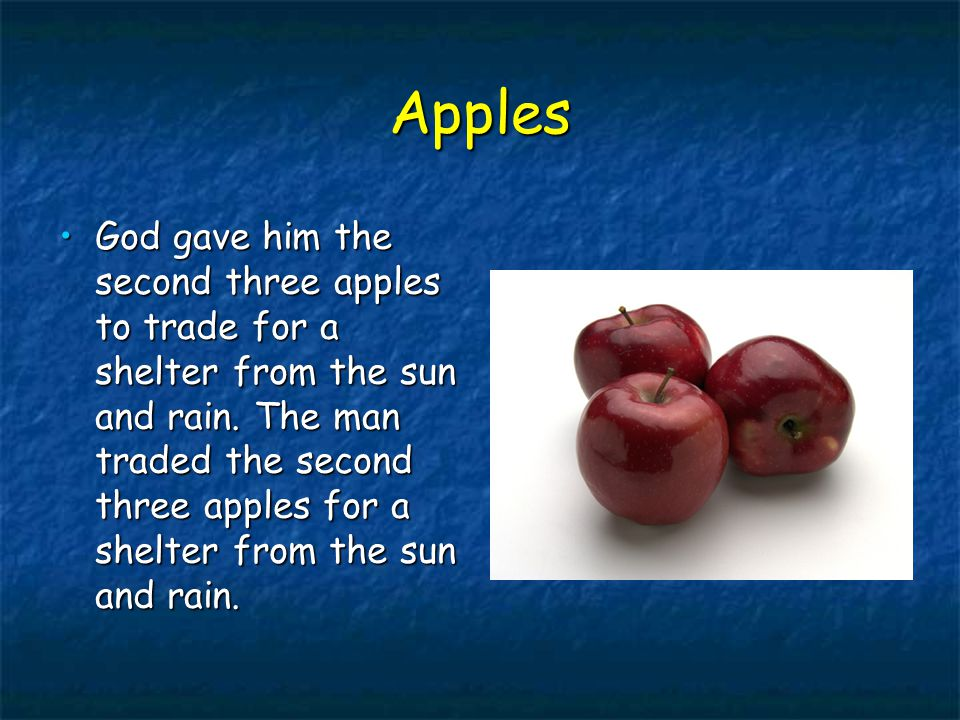 Apples God gave him the second three apples to trade for a shelter from the sun and rain.