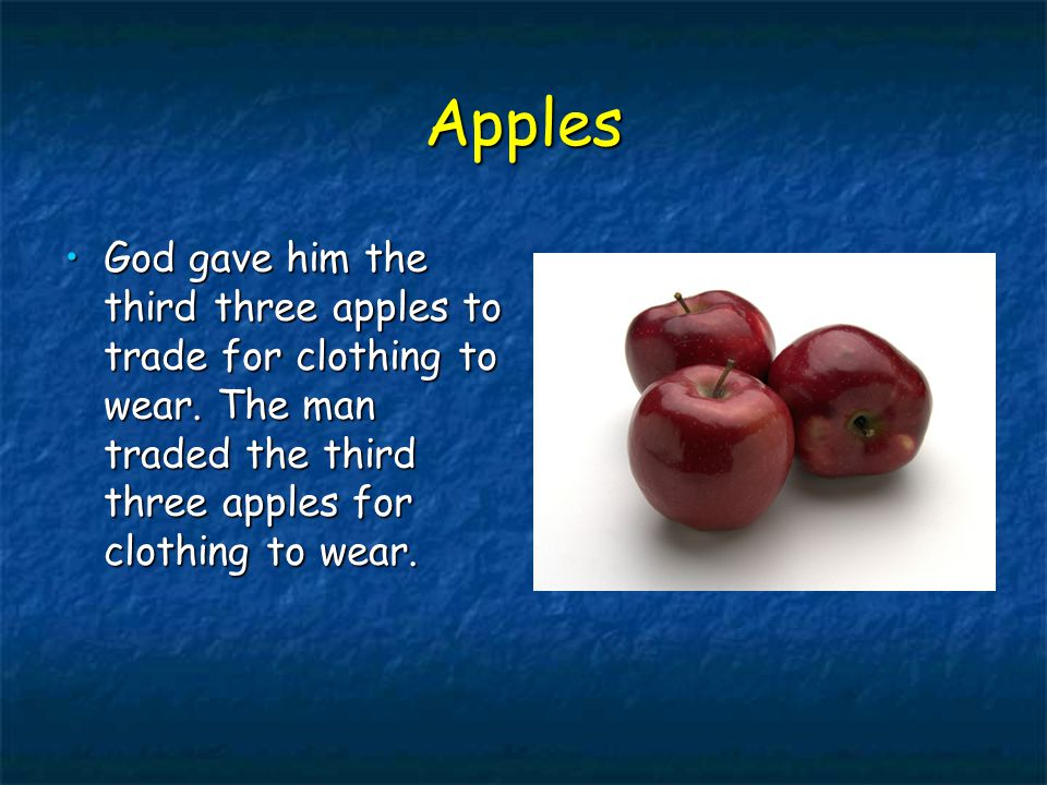 Apples God gave him the third three apples to trade for clothing to wear.