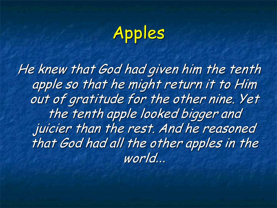 Apples He knew that God had given him the tenth apple so that he might return it to Him out of gratitude for the other nine.