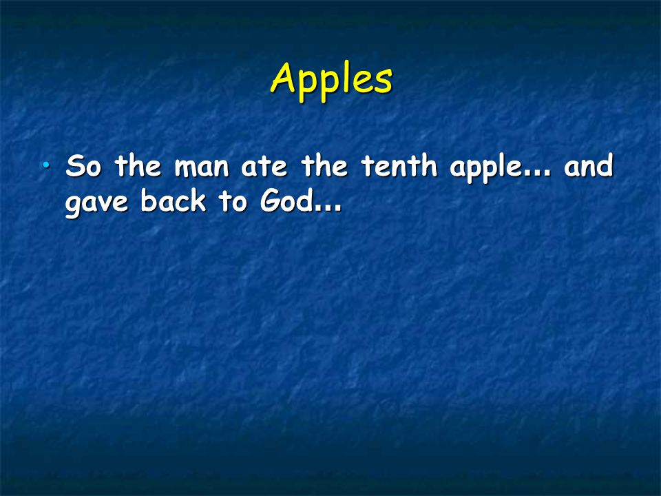 Apples So the man ate the tenth apple … and gave back to God …So the man ate the tenth apple … and gave back to God …