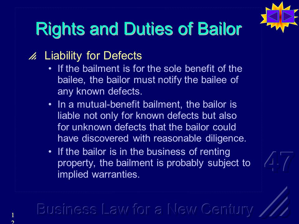 12 Rights and Duties of Bailor  Liability for Defects If the bailment is for the sole benefit of the bailee, the bailor must notify the bailee of any known defects.