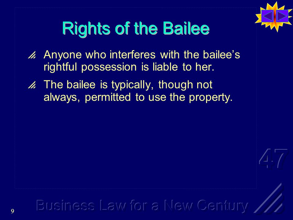 9 Rights of the Bailee  Anyone who interferes with the bailee's rightful possession is liable to her.