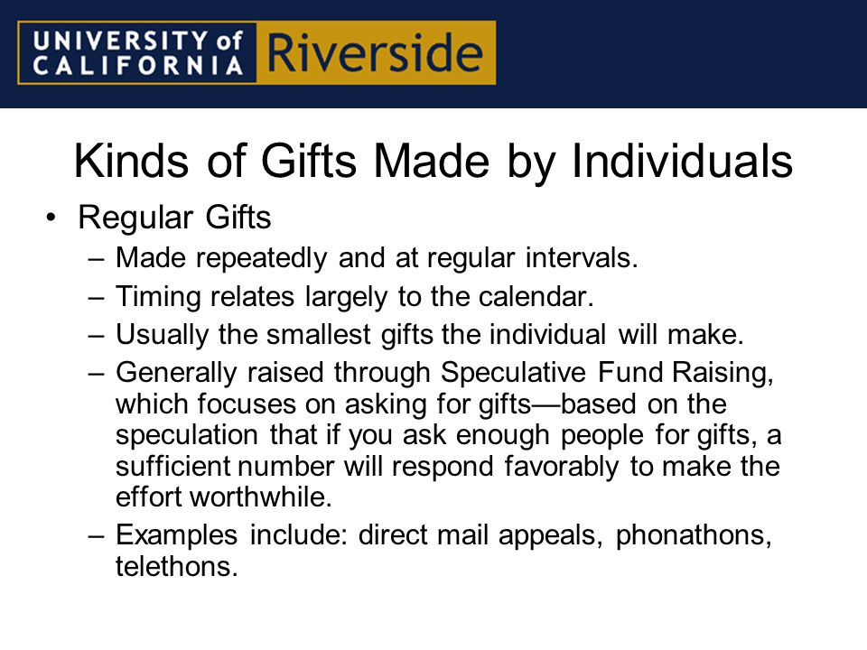 Kinds of Gifts Made by Individuals Special Gifts –Made to help meet a special need.