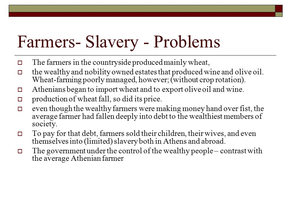 Farmers- Slavery - Problems  The farmers in the countryside produced mainly wheat,  the wealthy and nobility owned estates that produced wine and olive oil.
