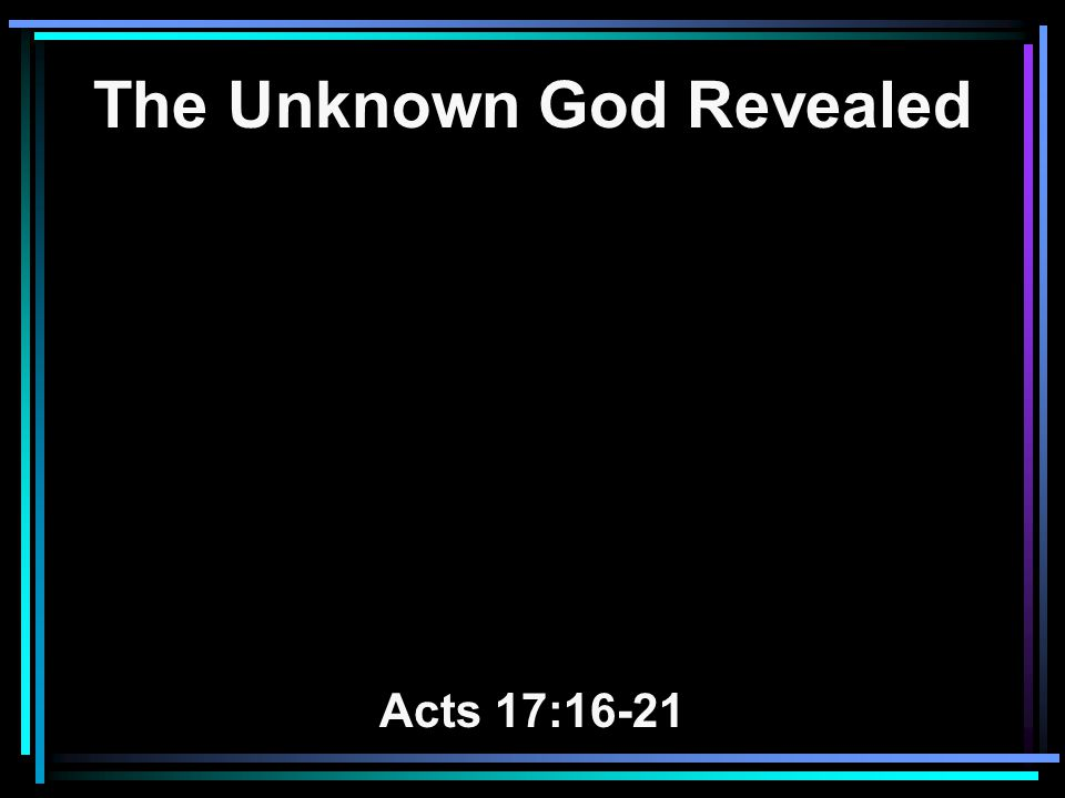 The Unknown God Revealed Acts 17:16-21