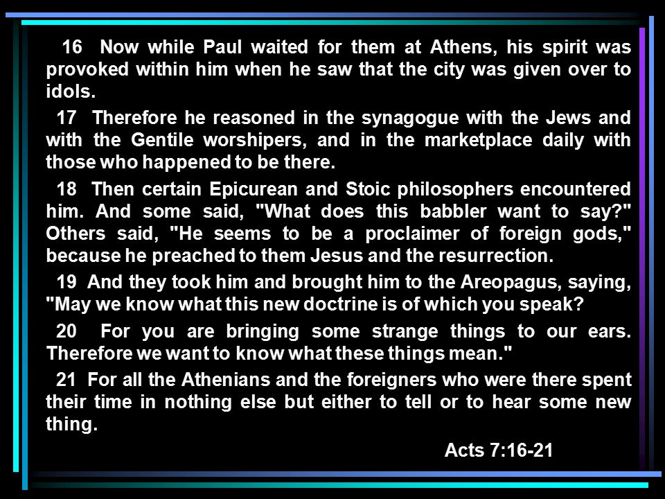16 Now while Paul waited for them at Athens, his spirit was provoked within him when he saw that the city was given over to idols.