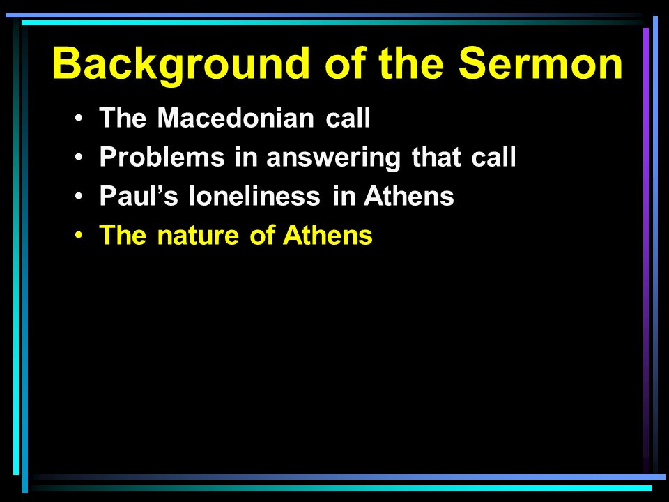 Background of the Sermon The Macedonian call Problems in answering that call Paul's loneliness in Athens The nature of Athens
