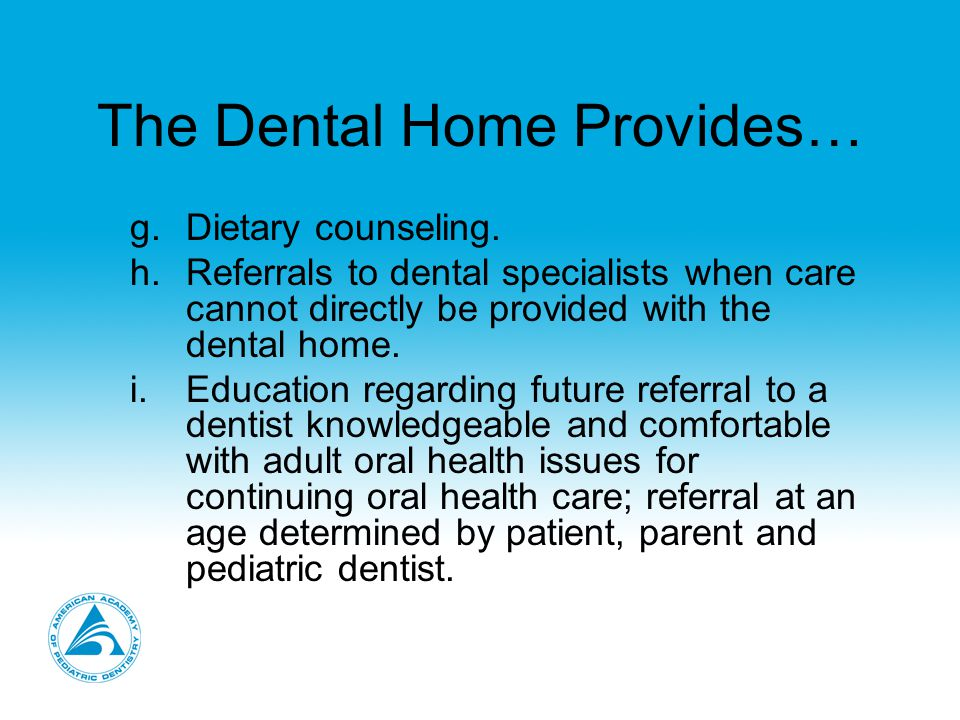 The Dental Home Provides… g.Dietary counseling.
