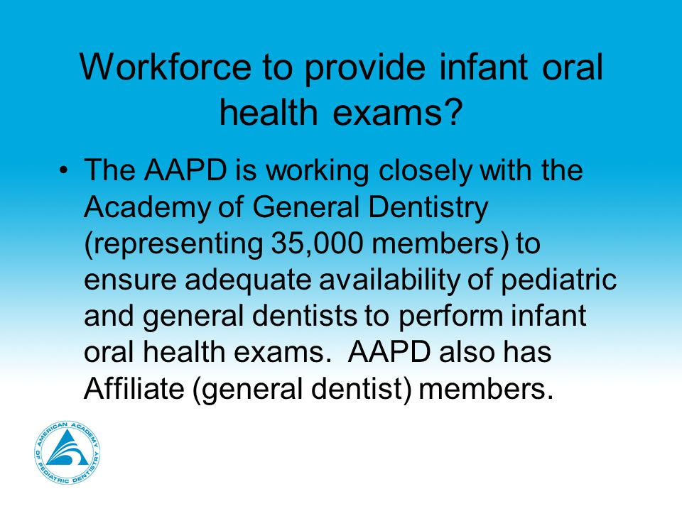 AAPD Policy Statement The AAPD advocates interaction with early intervention programs, schools, early childhood education and child care programs, members of the medical and dental communities, and other public and private community agencies to ensure awareness of age-specific oral health issues.