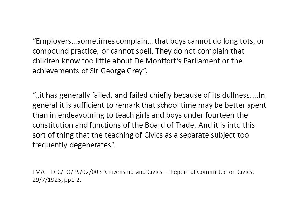 Employers…sometimes complain… that boys cannot do long tots, or compound practice, or cannot spell.