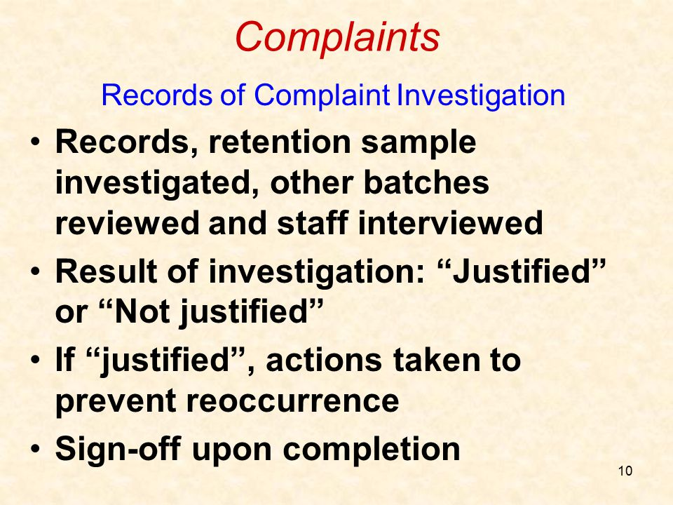 10 Complaints Records of Complaint Investigation Records, retention sample investigated, other batches reviewed and staff interviewed Result of invest
