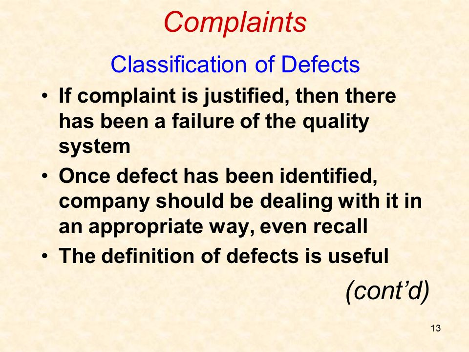 13 Complaints Classification of Defects If complaint is justified, then there has been a failure of the quality system Once defect has been identified