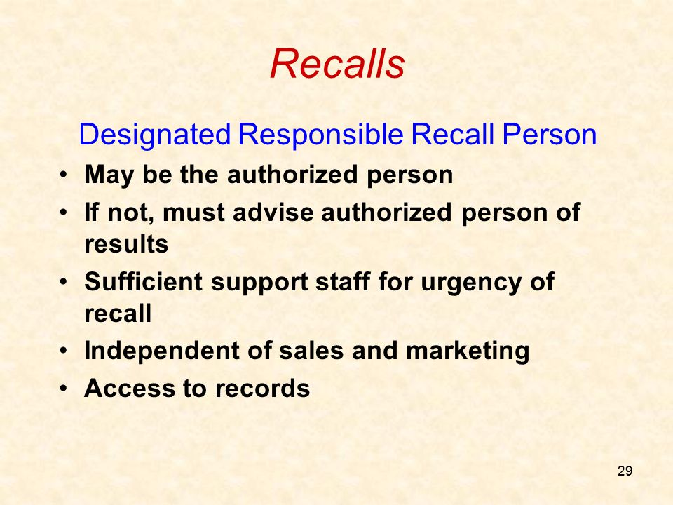 29 Recalls Designated Responsible Recall Person May be the authorized person If not, must advise authorized person of results Sufficient support staff