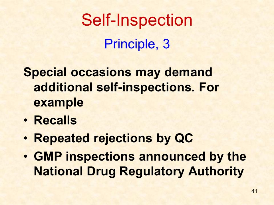 41 Self-Inspection Principle, 3 Special occasions may demand additional self-inspections. For example Recalls Repeated rejections by QC GMP inspection