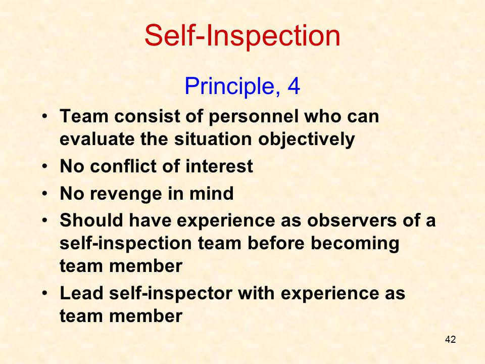 42 Self-Inspection Principle, 4 Team consist of personnel who can evaluate the situation objectively No conflict of interest No revenge in mind Should