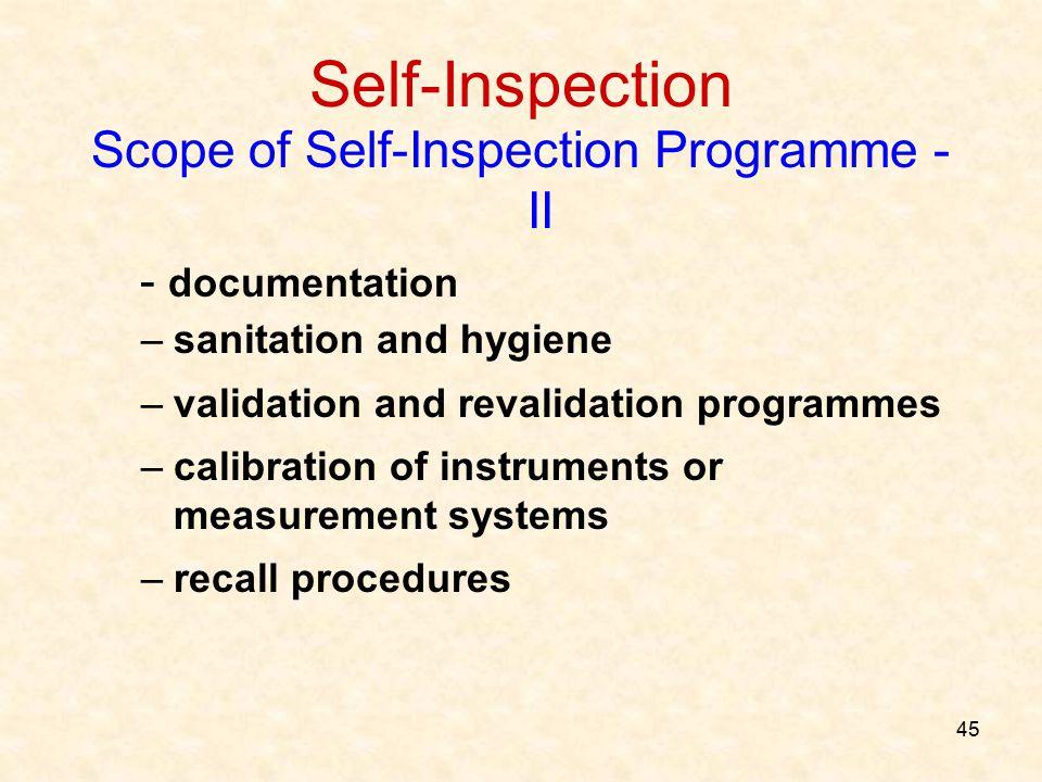 45 Self-Inspection Scope of Self-Inspection Programme - II - documentation –sanitation and hygiene –validation and revalidation programmes –calibratio
