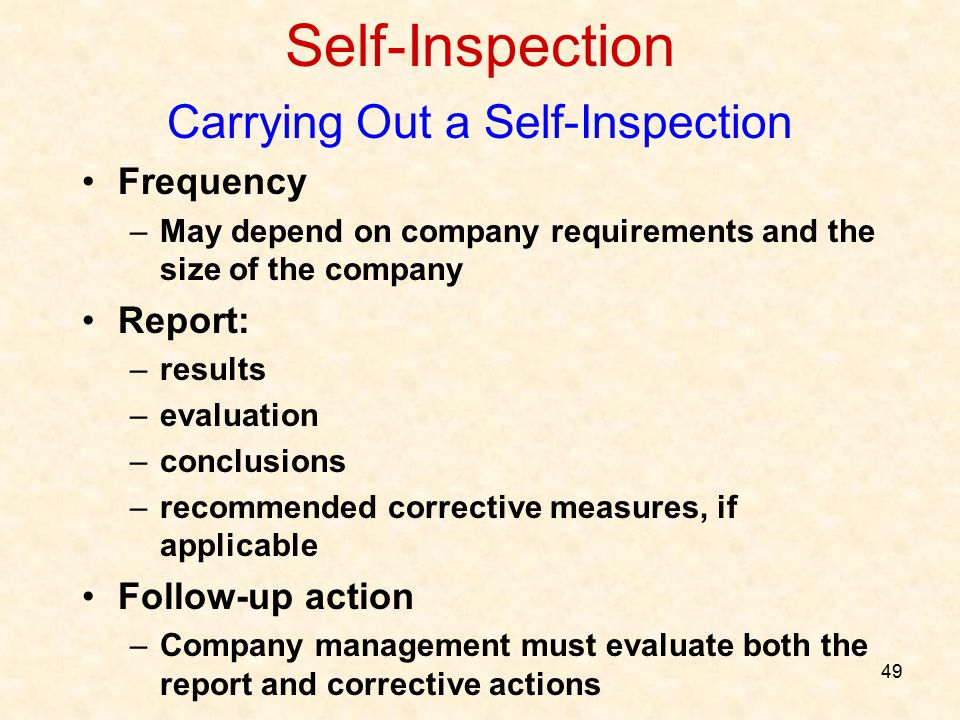 49 Self-Inspection Carrying Out a Self-Inspection Frequency –May depend on company requirements and the size of the company Report: –results –evaluati