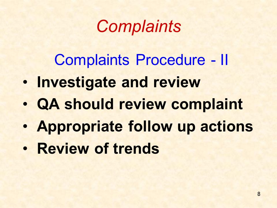 8 Complaints Complaints Procedure - II Investigate and review QA should review complaint Appropriate follow up actions Review of trends