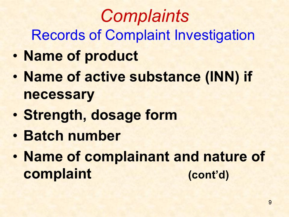 9 Complaints Records of Complaint Investigation Name of product Name of active substance (INN) if necessary Strength, dosage form Batch number Name of