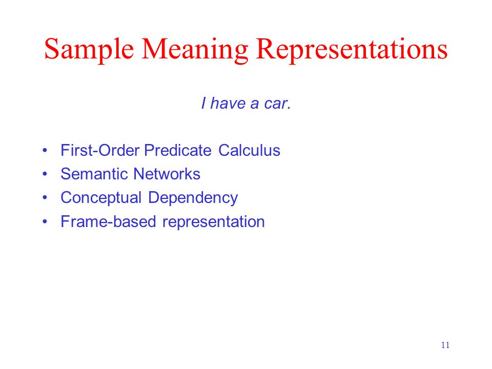 11 Sample Meaning Representations I have a car.