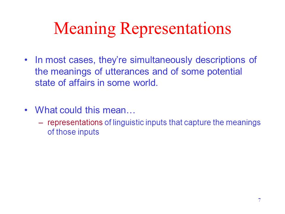 7 Meaning Representations In most cases, they're simultaneously descriptions of the meanings of utterances and of some potential state of affairs in s