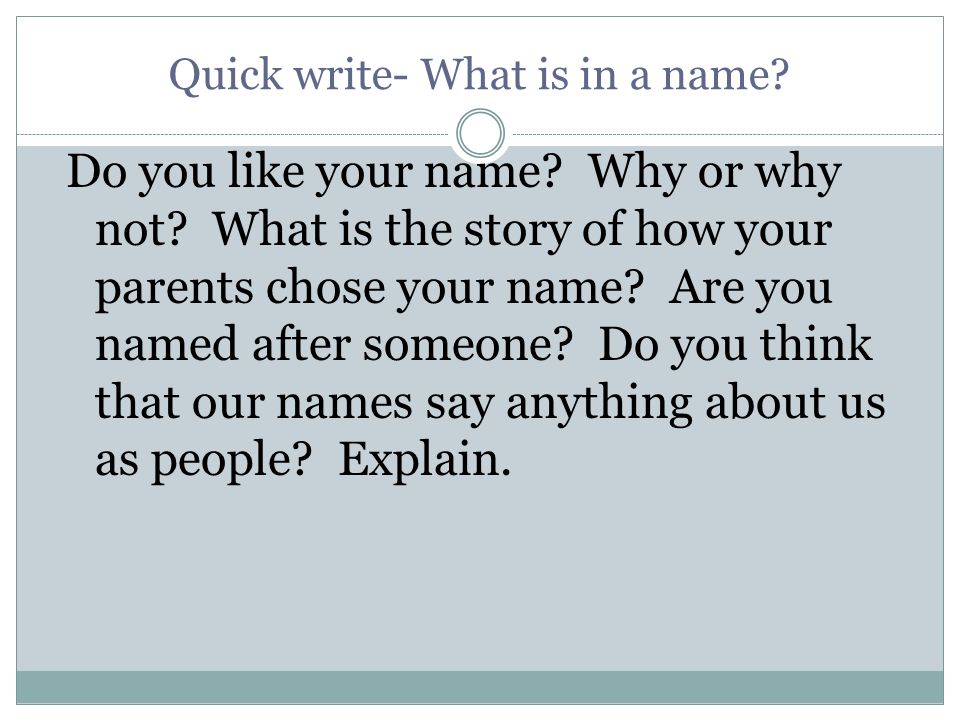 Quick write- What is in a name.Do you like your name.