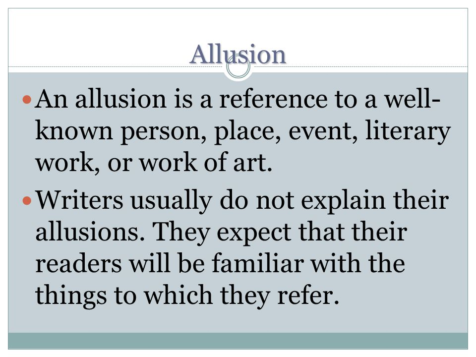 Allusion An allusion is a reference to a well- known person, place, event, literary work, or work of art.