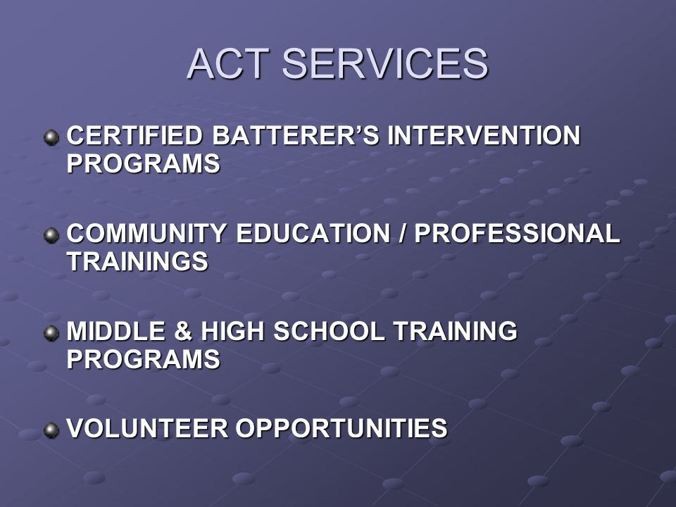 CERTIFIED BATTERER'S INTERVENTION PROGRAMS COMMUNITY EDUCATION / PROFESSIONAL TRAININGS MIDDLE & HIGH SCHOOL TRAINING PROGRAMS VOLUNTEER OPPORTUNITIES