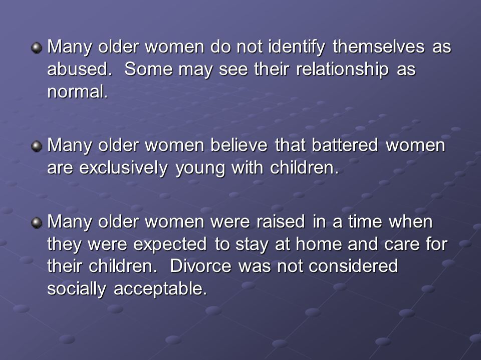 Many older women do not identify themselves as abused.